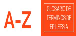 Glosario de Términos de la Epilepsia de la A a la Z